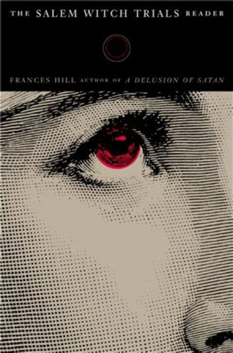 The Salem Witch Trials Reader, by Frances Hill