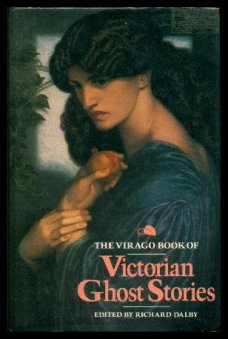The Virago Book of Victorian Ghost Stories, edited by Richard Dalby