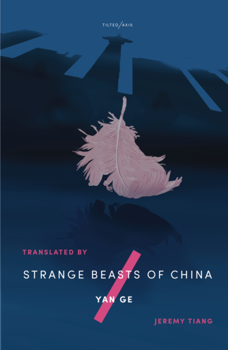 Strange Beasts of China, by Yan Ge, tr. Jeremy Tiang