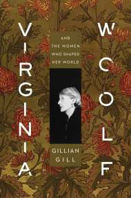 Virginia Woolf And the Women Who Shaped Her World, by Gillian Gill