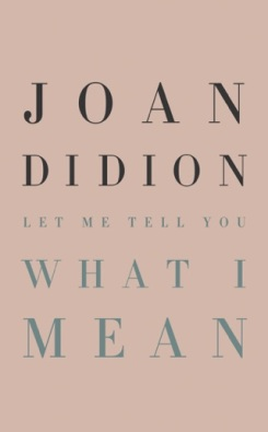 Let Me Tell You What I Mean, by Joan Didion